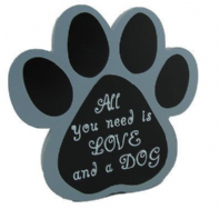 ALL YOU NEED IS LOVE AND A DOG PAW SHAPED WOODEN HANGING OR FREE STANDING SIGN